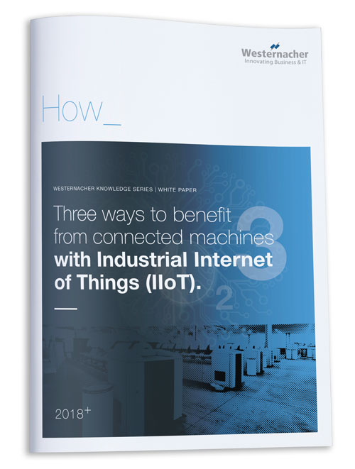 Westernacher White paper: Three ways to benefit from connected machines with Industrial Internet of Things (IIoT)