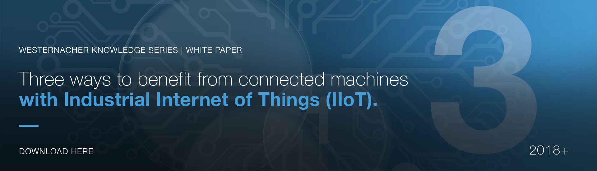 Industrial Internet of Things (IIoT): 3 ways to benefit from connected machines.