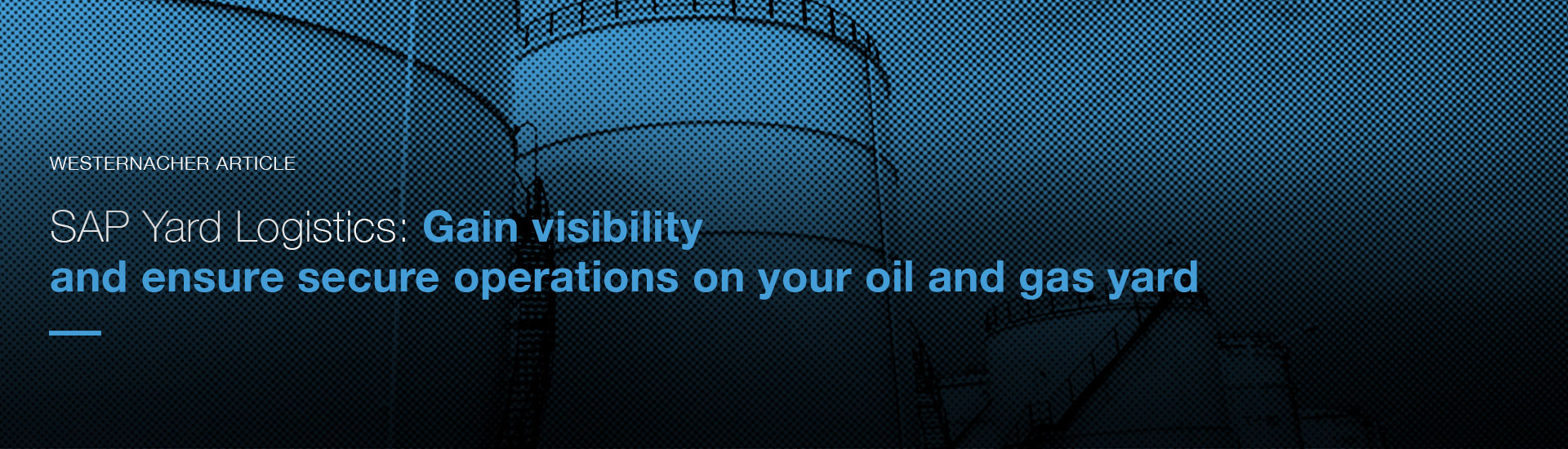 Gain visibility and ensure secure operations on your oil and gas yard | westernacher-consulting.com