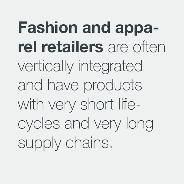 Fashion and apparel retailers are often vertically integrated and have products with very short life-cycles and very long supply chains.