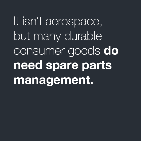 Consumer Goods with Westernacher Consulting: It isn't aerospace, but many durable consumer goods do need spare parts management.